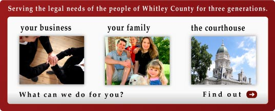 Serving the legal needs of the people of Whitley County for three generations.